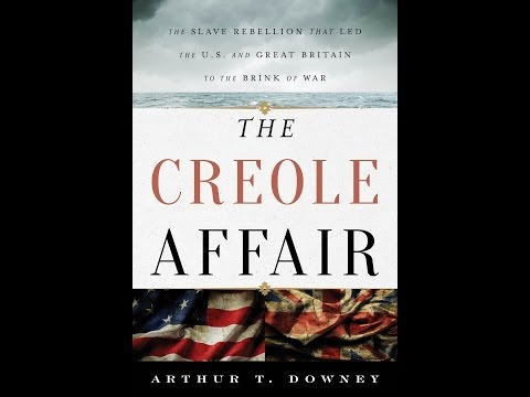The Creole Affair: The Slave Rebellion that Led the U.S. and Great Britain to the Brink of War