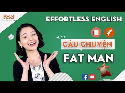 """Học phản xạ với Effortless English - Câu chuyện """"Fat Man"""""""