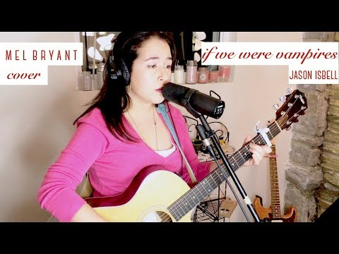 If We Were Vampires - Jason Isbell (Cover By Mel Bryant)