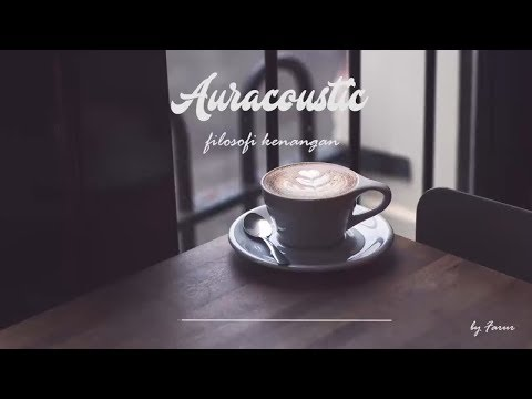 [Lirik] Filosofi Kenangan - Auracoustic