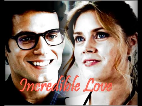Clark Kent & Lois Lane | Incredible Love ♡