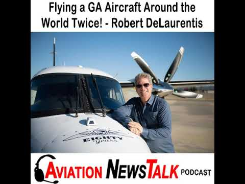 119 Flying a General Aviation Aircraft Around the World Twice – Interview Robert DeLaurentis