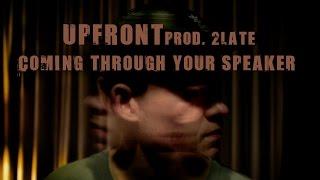 COMING THROUGH YOUR SPEAKER - UPFRONT prod. 2LATE (SPLIT PROPHETS)
