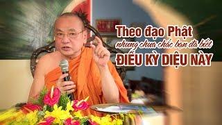 Không phải ai theo đạo Phật cũng biết được ĐIỀU KỲ DIỆU này   Sư Bửu Chánh 11/2019