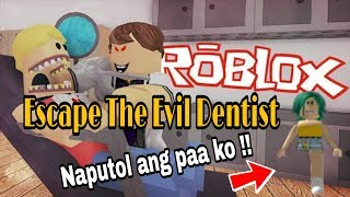 Fuggi dal dentista malvagio Roblox Tagalog Gameplay - Natanggalan ng paa?