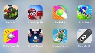 Press Inc, Clean Up 3D, Ball Paint, Sonic Dash, Color Saw 3D, Street Dunk, Jetpack Jump, Pick Me Up