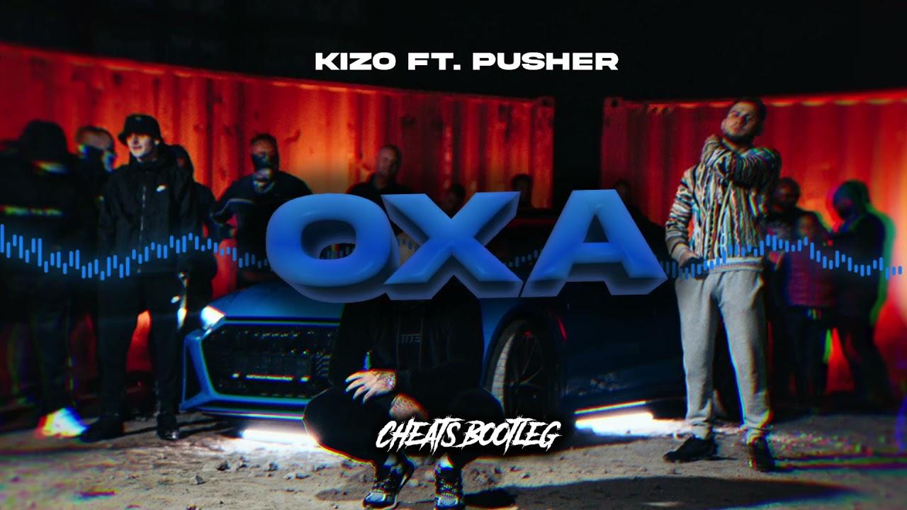 Kizo ft. Pusher - OXA (prod. Culten) (CHEATS BOOTLEG)
