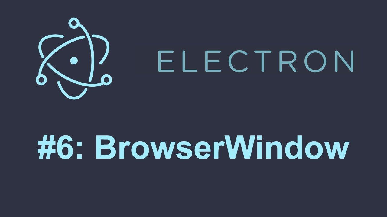 Electron Tutorial 6: BrowserWindow