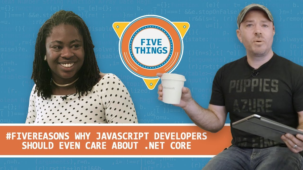 #FiveThings Why JavaScript Developers Should EVEN Care About .NET Core