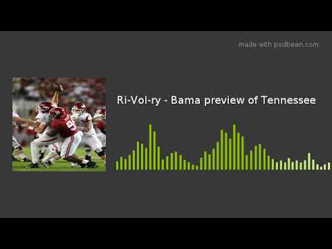 Ri-Vol-ry - Bama preview of Tennessee
