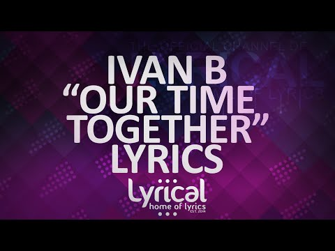 Ivan B - Our Time Together (Ft. Marie Elizabeth) (Prod. Kevin Peterson) Lyrics