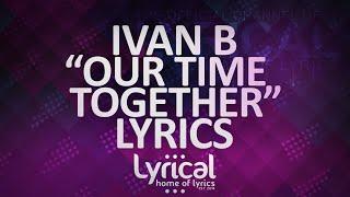 Ivan B - Our Time Together (Ft. Marie Elizabeth) (Prod. Kevin Peterson) Lyrics