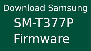 Download How To Download Samsung Galaxy Tab E Sm T377a Stock