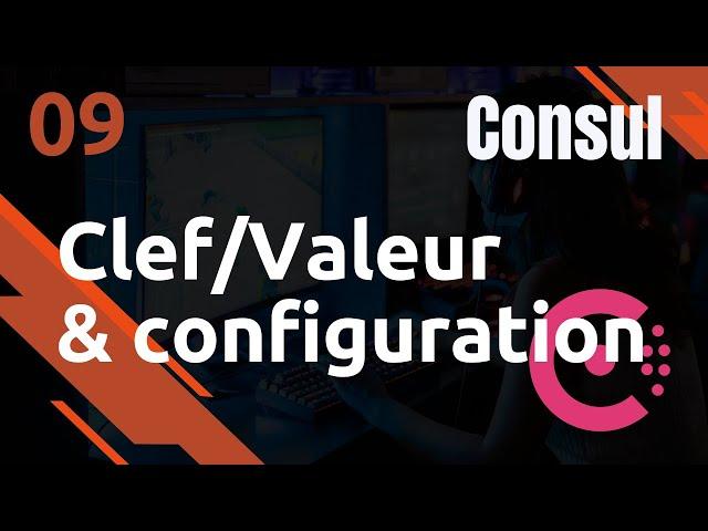 CONSUL - 9. STOCKEZ VOS CONFIGURATIONS DYNAMIQUES (CLEFS/VALEURS)