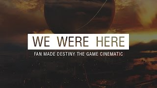 we were here fan made destiny the game raid cinematic