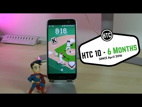 HTC 10 - 6 Months Later!!!