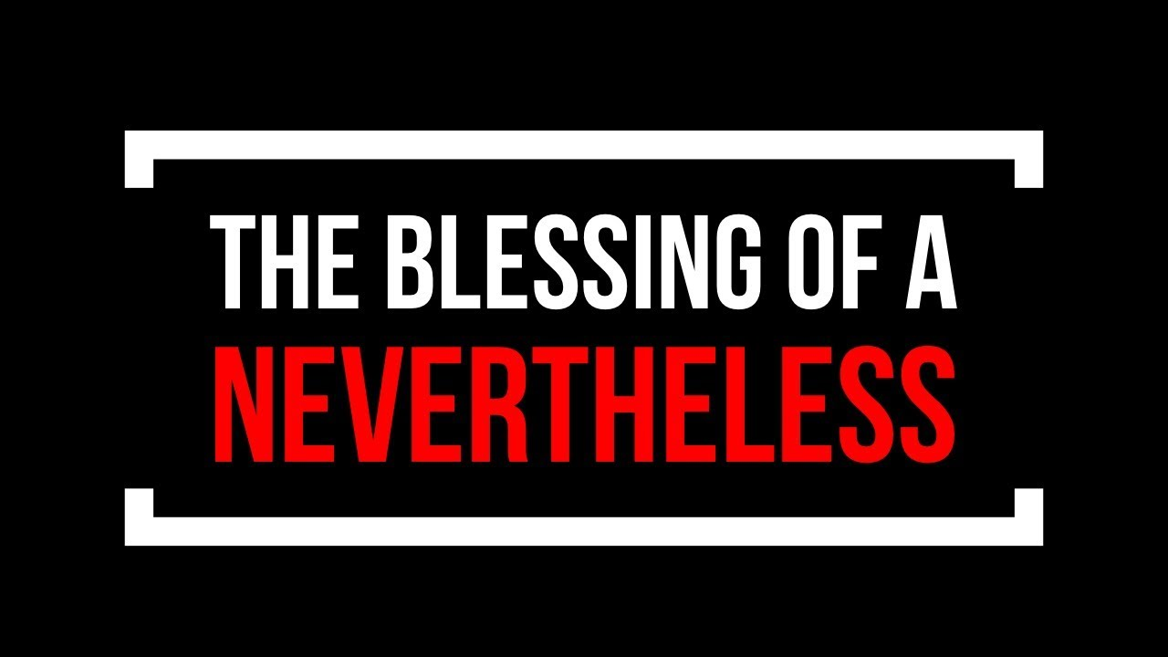 The Blessing of a Nevertheless