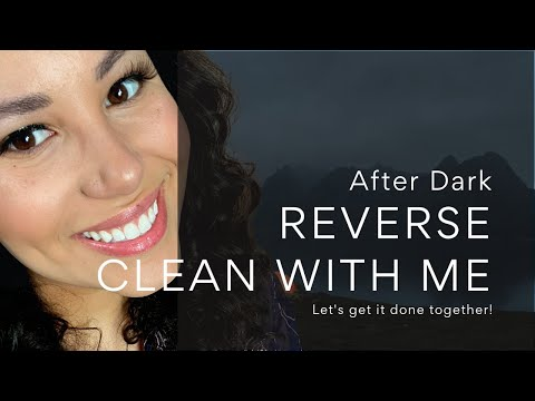 Clean #WithMe | After Dark | Reverse Cleaning | Maximum Motivation