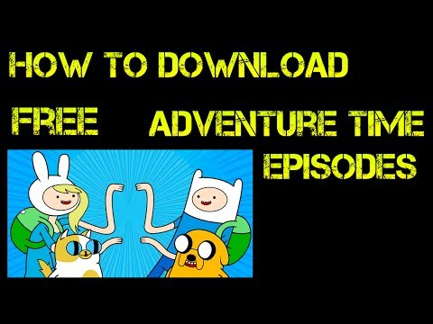 How to download free Adventure time Episodes!