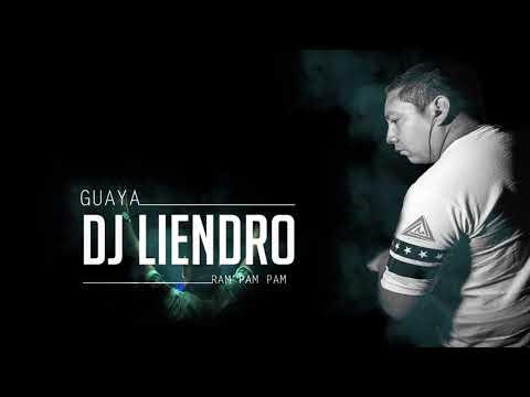 Guaya - DJ LIENDRO ( Ram Pam Pam )