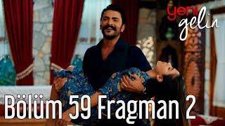Yeni Gelin 59. Bölüm 2. Fragman Video