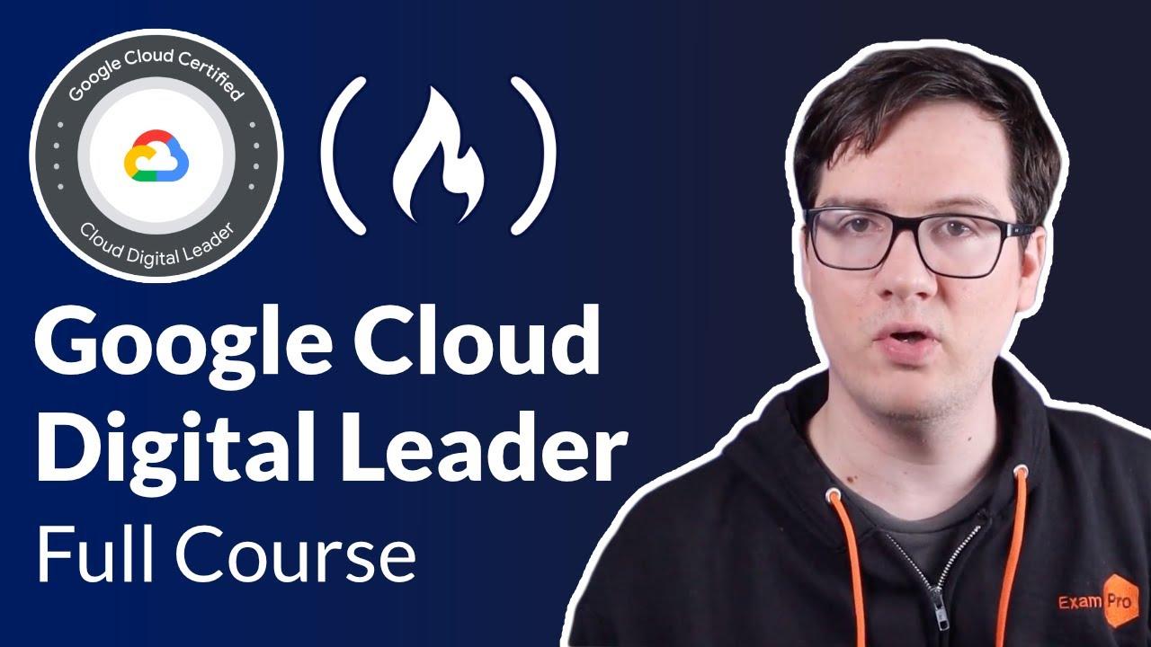 Google Cloud Digital Leader Certification Course - Pass the Exam!