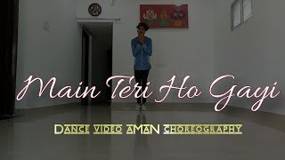 Main Teri Ho Gayi || dance video || aman choreography || lyrical style || Freestyle aMaN ||