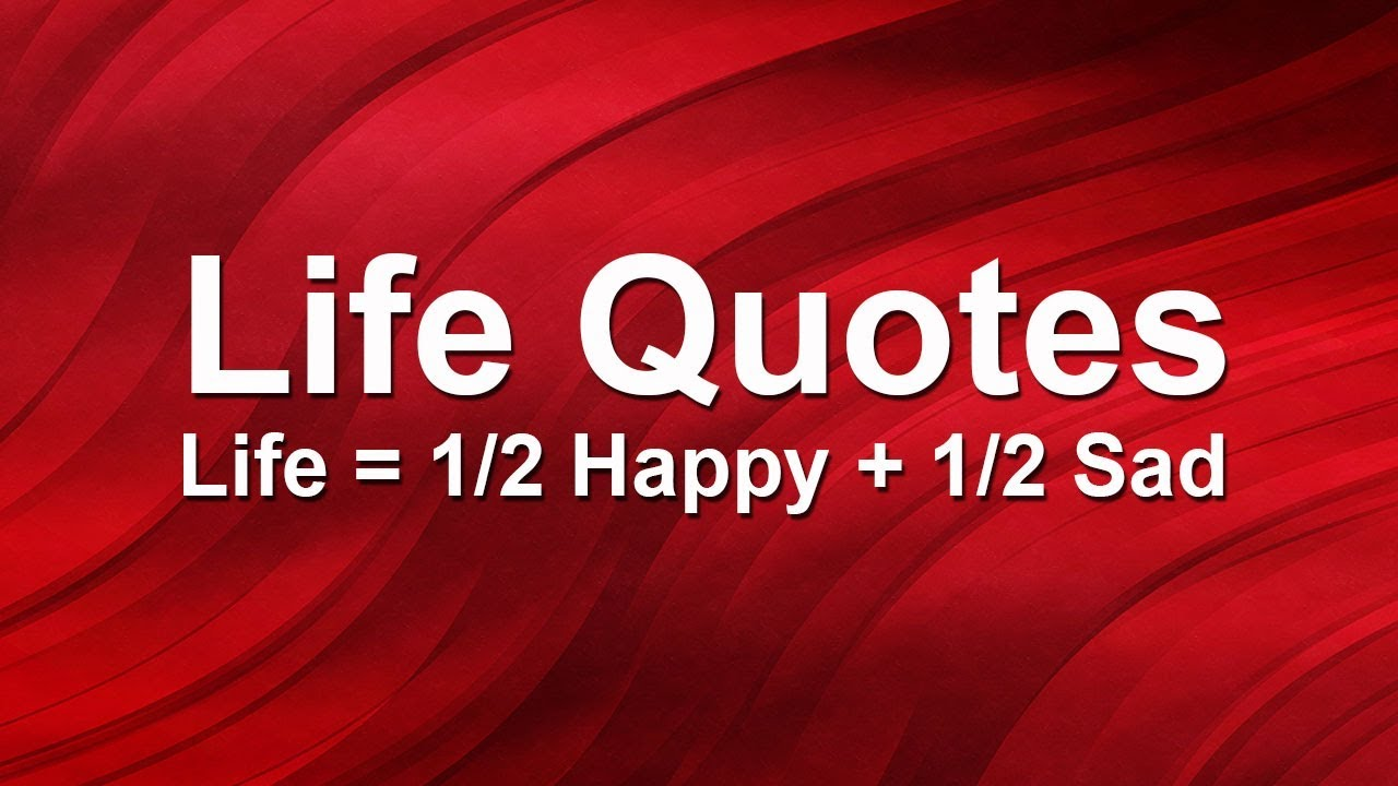 Life Quotes Life Equals To Half Happy And Half Sad Youtube