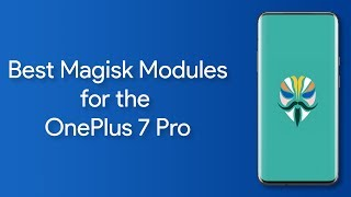 The best Magisk Modules for the OnePlus 7 Pro