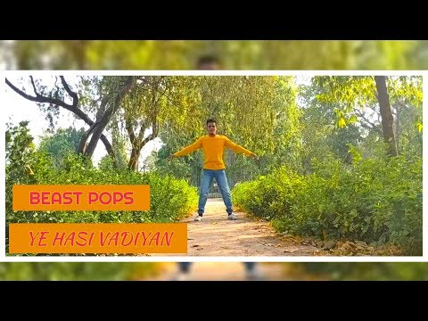 BEAST POPS | YE HASI VADIYAN | DANCING BY DIVYANSH SINGH