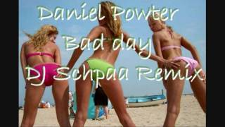 Daniel Powter - Bad Day (DJ Schpaa Remix)