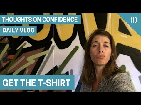 Get the T-Shirt | Daily Vlog Day 110 | Confidence for Women | Thoughts on Confidence