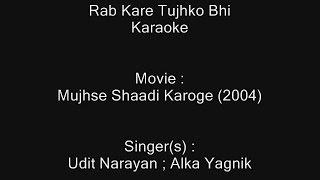 Rab Kare Tujhko Bhi - Karaoke - Mujhse Shaadi Karoge (2004) - Udit Narayan ; Alka Yagnik