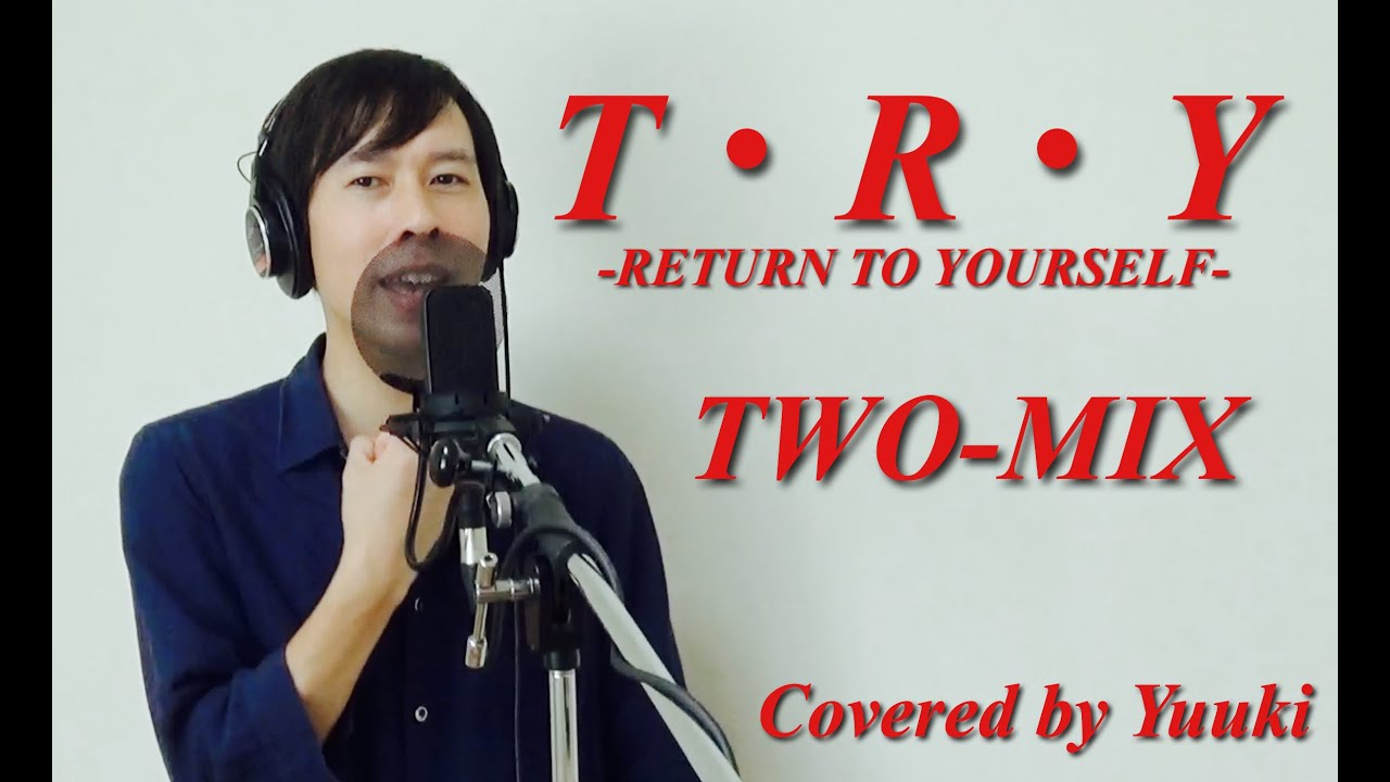 T・R・Y -RETURN TO YOURSELF- / TWO-MIX【Covered by Yuuki】