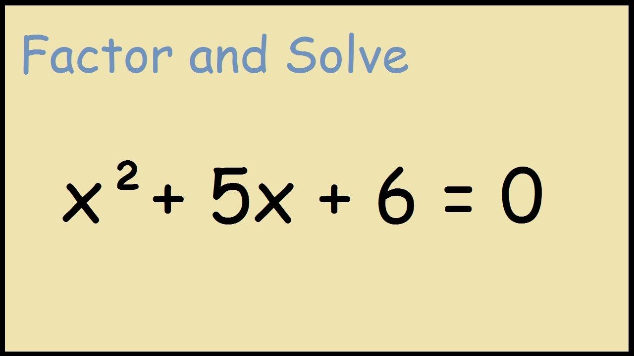 Solve X^2 + 5x + 6 = 0