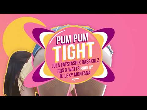 Jula Fatstash x RQS x Rasskulz x Watts - Pum Pum Tight (Prod. By DJ Lexy Montana)