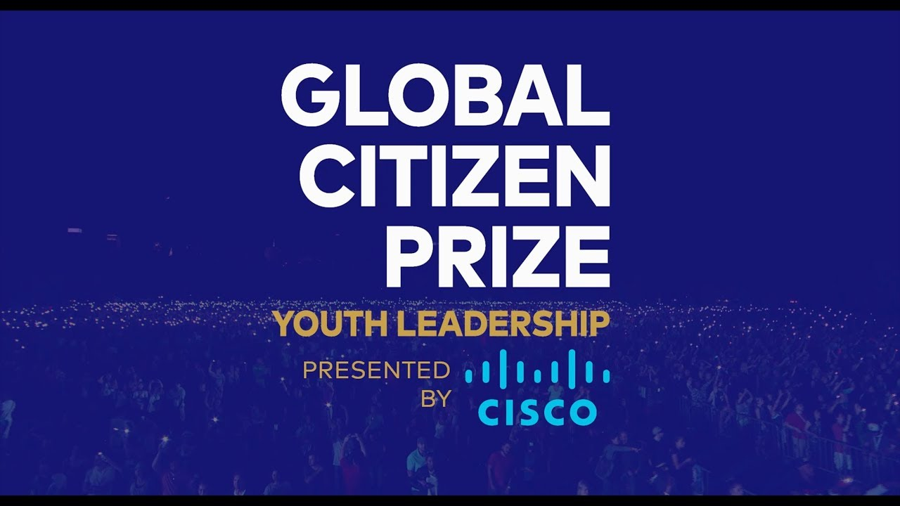 Global Citizen Prize for Youth Leadership presented by Cisco