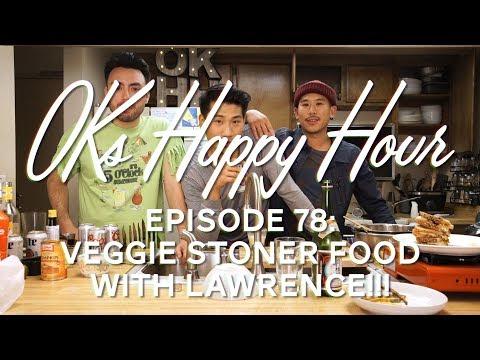 OKs Happy Hour Ep.78: Veggie Stoner Food with Lawrence!!