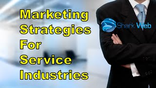 Marketing Strategies For Service Industry - Shark Web
