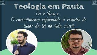 Teologia em Pauta #009 - Entendimento Reformado sobre o lugar da Lei na vida cristã