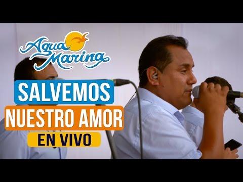 Agua Marina - Salvemos Nuestro Amor (En Vivo)