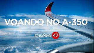 VOANDO NO A350   EP #47  Flying the #A350LATAM