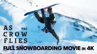 Snowboard - As the Crow Flies | Full Snowboarding Movie (4K)