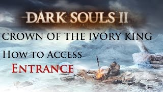 Dark Souls II - Crown of The Ivory King Entrance - How To Access Final DLC