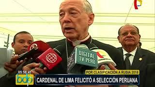 Cardenal de Lima felicitó a la bicolor por la clasificación al Mundial de Rusia