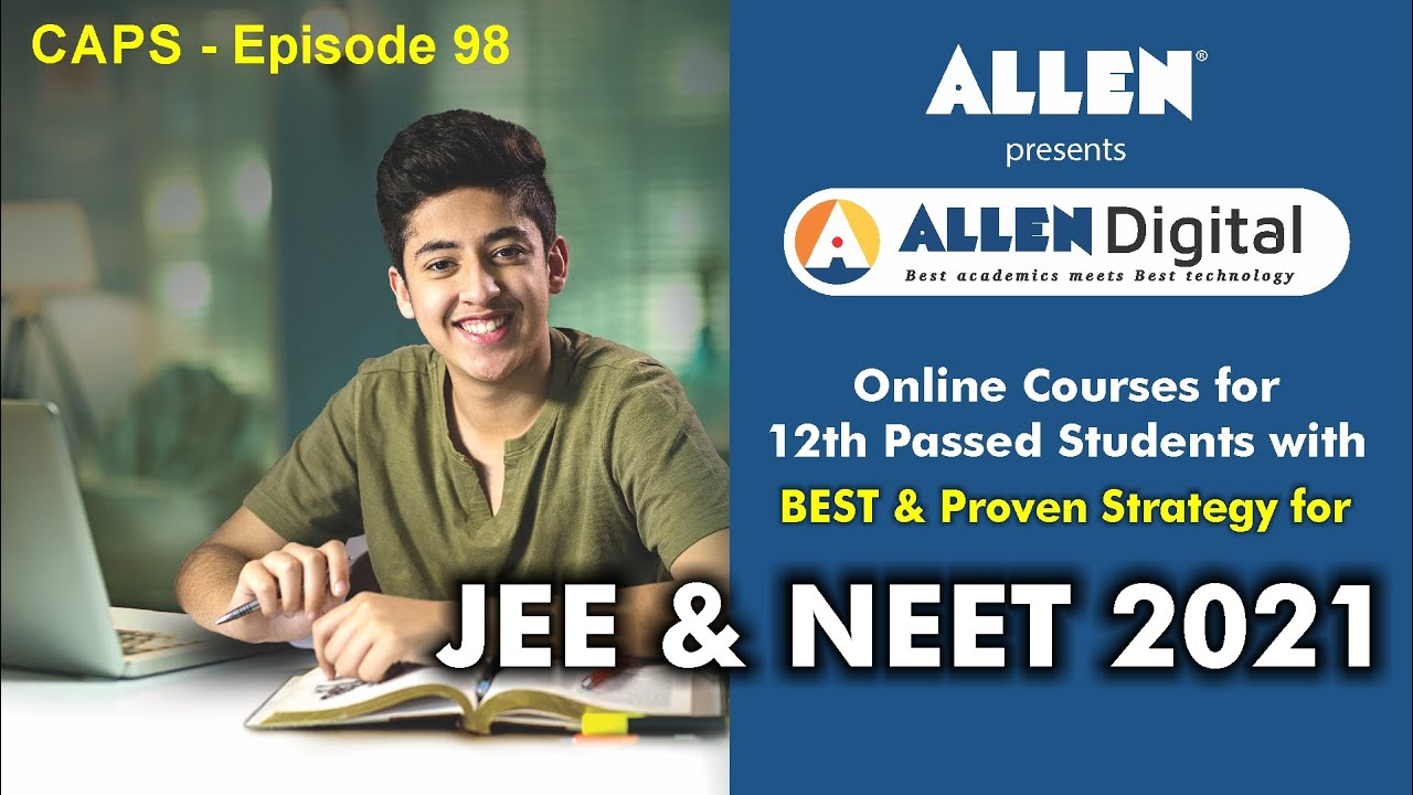 JEE 2021 & NEET 2021 Strategy for 12th Passed students | ALLEN Digital Online Courses | CAPS 98