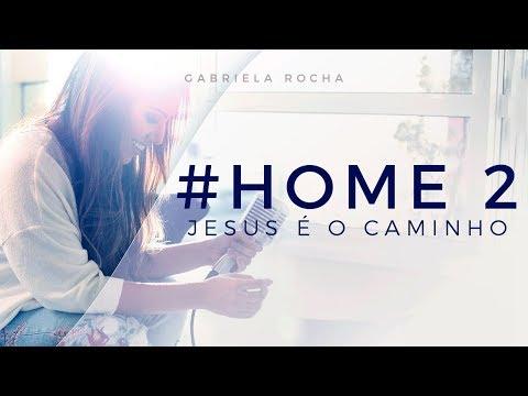 JESUS É O CAMINHO - GABRIELA ROCHA - HOME#2