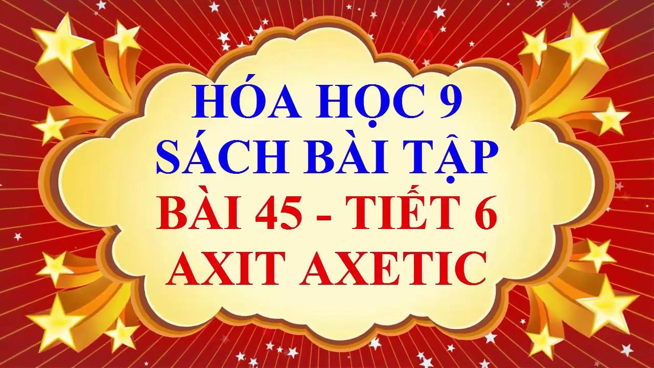 Hóa học lớp 9 – Sách bài tập – Bài 45 – AXIT AXETIC – Tiết 6
