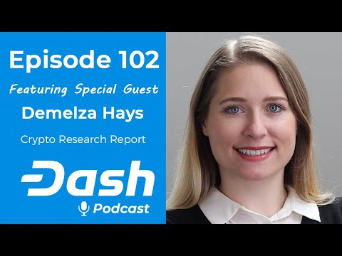 Dash Podcast 102 - Feat. Demelza Hays Cryptocurrency Asset Management Research Analyst