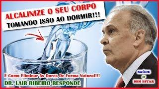 🔴 ALCALINIZE O SEU CORPO Tomando Isso Antes de Dormir!!! Dr. Lair Ribeiro Responde!!! E As Dores???